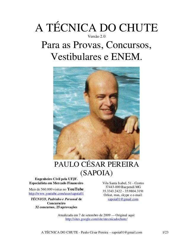 A TÉCNICA DO CHUTE - Paulo César Pereira – sapoia01@gmail.com 1/23A TÉCNICA DO CHUTEVersão 2.0Para as Provas, Concursos,Ve...