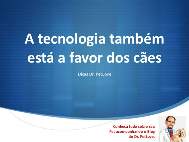 A tecnologia tambémestá a favor dos cães        Dicas Dr. PetLove                         Conheça tudo sobre seu          ...