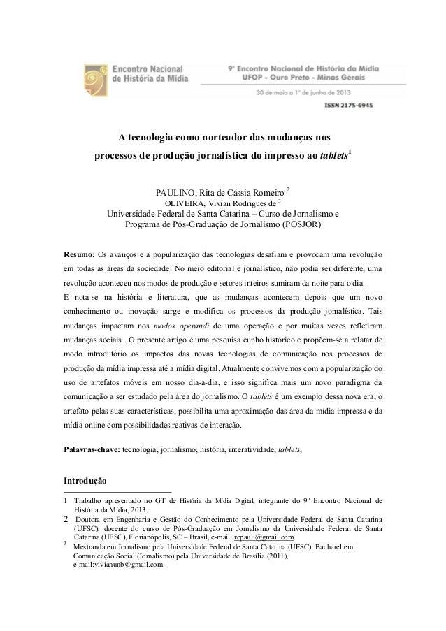 A tecnologia como norteador das mudanças nos processos de produção jornalística do impresso ao tablets1  PAULINO, Rita de ...