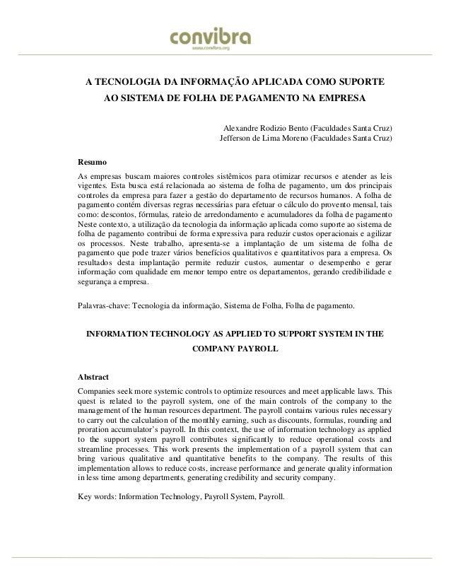 A TECNOLOGIA DA INFORMAÇÃO APLICADA COMO SUPORTE AO SISTEMA DE FOLHA DE PAGAMENTO NA EMPRESA Alexandre Rodizio Bento (Facu...