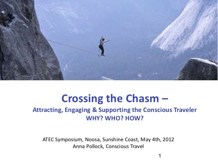 Crossing the Chasm –Attracting, Engaging & Supporting the Conscious Traveler                   WHY? WHO? HOW?   ATEC Sympo...