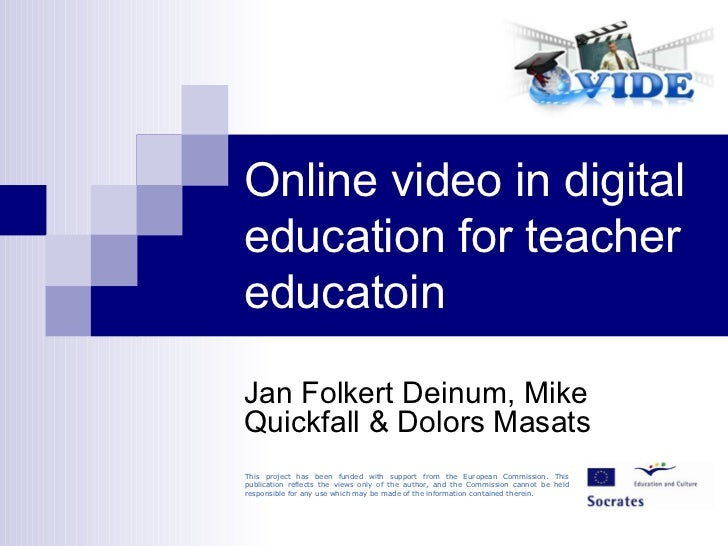 Online video in digital education for teacher educatoin Jan Folkert Deinum, Mike Quickfall & Dolors Masats This project ha...
