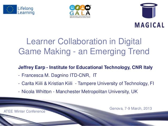 Learner Collaboration in Digital       Game Making - an Emerging Trend       Jeffrey Earp - Institute for Educational Tech...