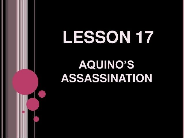 LESSON 17 AQUINO'S ASSASSINATION