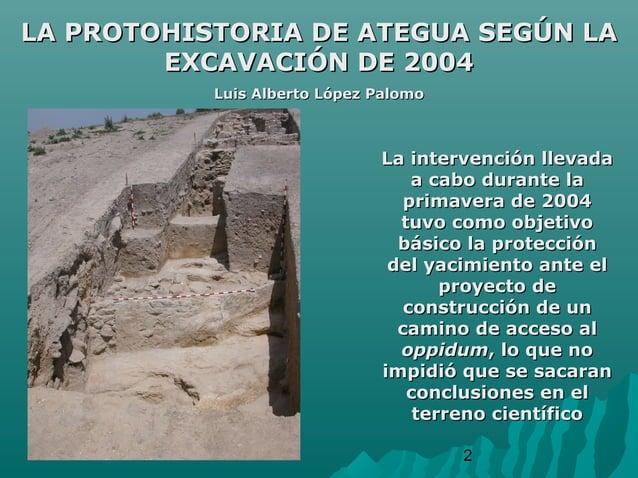2LA PROTOHISTORIA DE ATEGUA SEGÚN LALA PROTOHISTORIA DE ATEGUA SEGÚN LAEXCAVACIÓN DE 2004EXCAVACIÓN DE 2004Luis Alberto Ló...