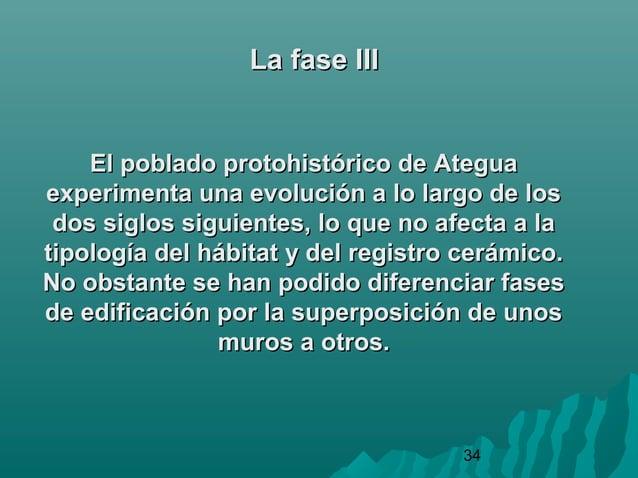 34La fase IIILa fase IIIEl poblado protohistórico de AteguaEl poblado protohistórico de Ateguaexperimenta una evolución a ...