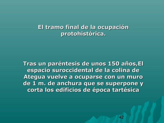 42El tramo final de la ocupaciónEl tramo final de la ocupaciónprotohistórica.protohistórica.Tras un paréntesis de unos 150...