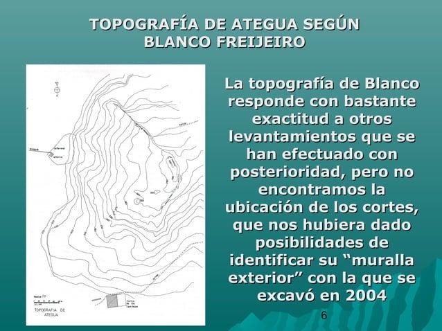 6TOPOGRAFÍA DE ATEGUA SEGÚNTOPOGRAFÍA DE ATEGUA SEGÚNBLANCO FREIJEIROBLANCO FREIJEIROLa topografía de BlancoLa topografía ...