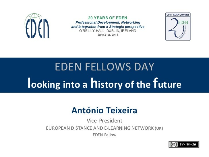 EDEN FELLOWS DAY l ooking into a  h istory of the  f uture António Teixeira Vice-President EUROPEAN DISTANCE AND E-LEARNIN...