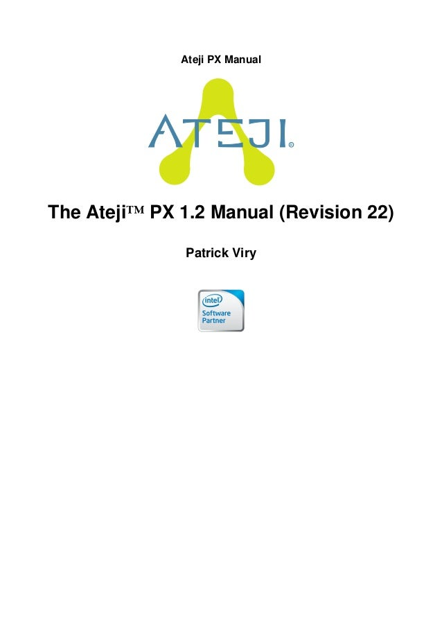 Ateji PX Manual R The Ateji™ PX 1.2 Manual (Revision 22) Patrick Viry