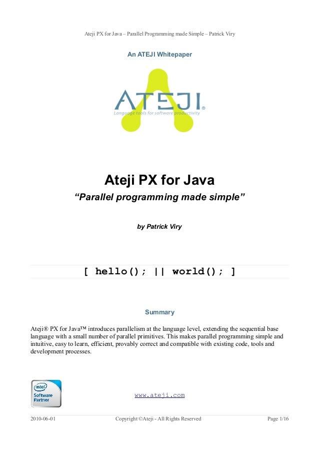"Ateji PX for Java – Parallel Programming made Simple – Patrick Viry An ATEJI Whitepaper Ateji PX for Java ""Parallel progra..."