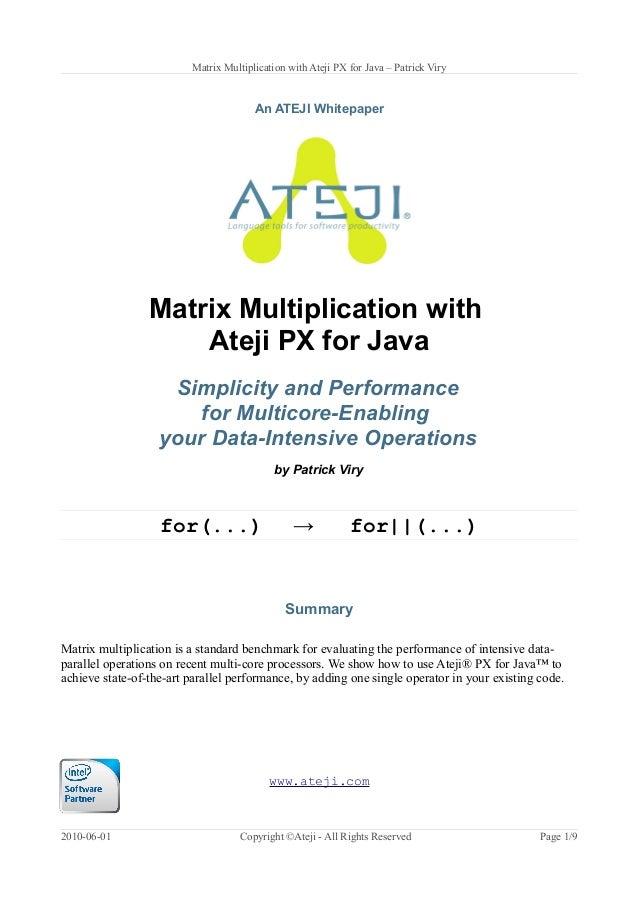 Matrix Multiplication with Ateji PX for Java – Patrick Viry An ATEJI Whitepaper Matrix Multiplication with Ateji PX for Ja...