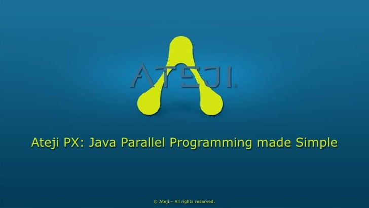 Ateji PX: Java Parallel Programming made Simple<br />© Ateji – All rights reserved.<br />