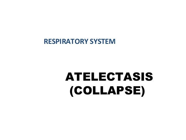ATELECTASIS (COLLAPSE) RESPIRATORY SYSTEM