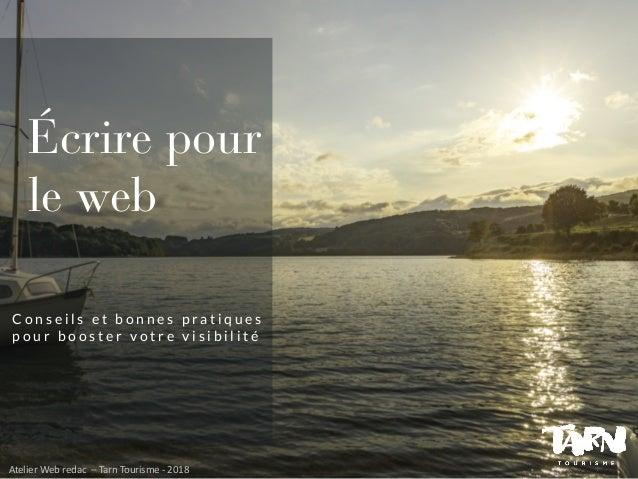 Atelier Web redac – Tarn Tourisme - 2018 Écrire pour le web C o n s e i l s e t b o n n e s p r a t i q u e s p o u r b o ...