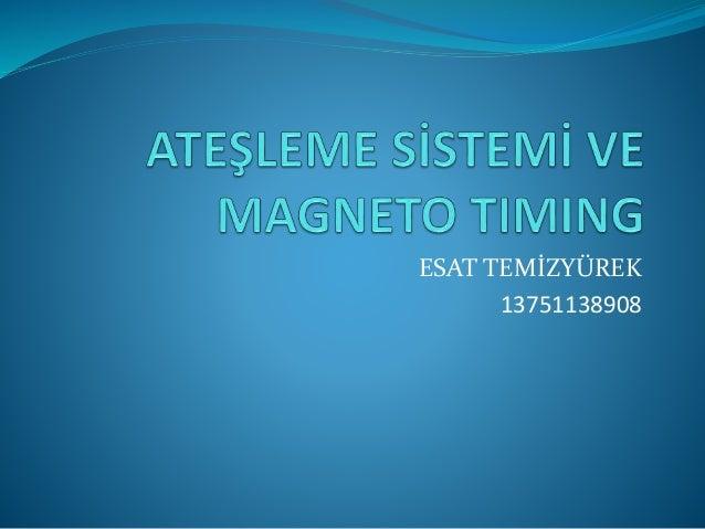 ATEŞLEME SİSTEMİ VE IVLAGNETO TIMING  ESAT TEMİZYÜREK 13751138908