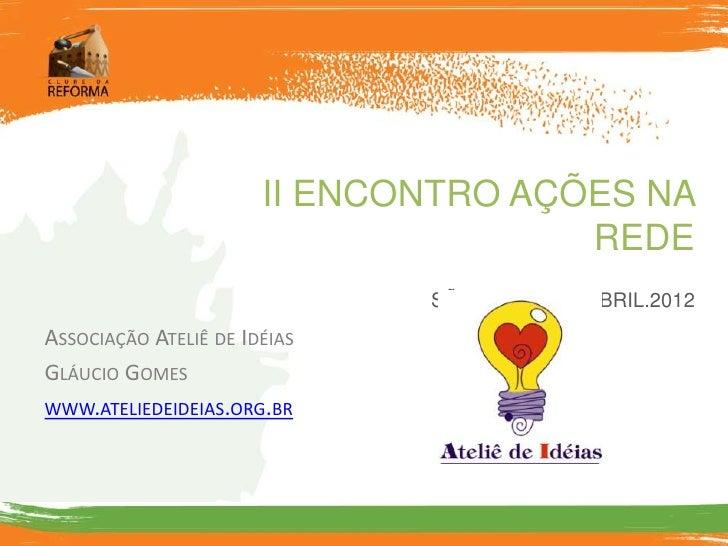 II ENCONTRO AÇÕES NA                                      REDE                              SÃO PAULO, 05.ABRIL.2012ASSOCI...