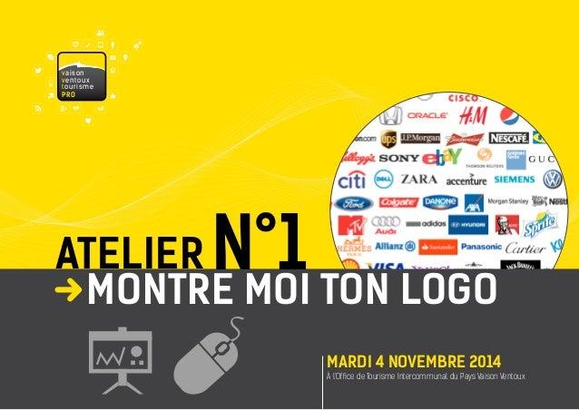 ATELIER  À l'Office de Tourisme Intercommunal du Pays Vaison Ventoux  MARDI 4 NOVEMBRE 2014  N°1  MONTRE MOI TON LOGO  v  ...