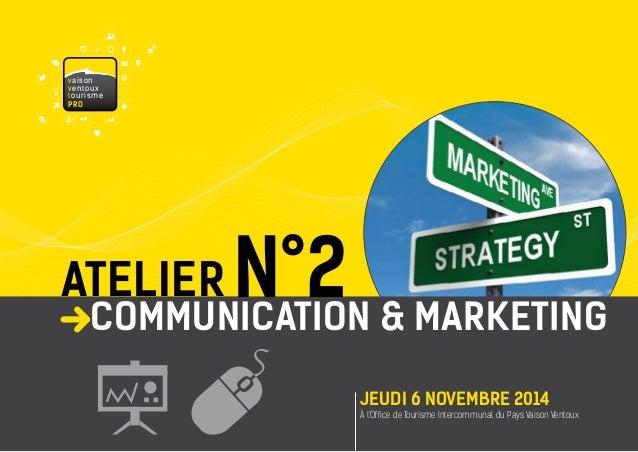 ATELIER  À l'Office de Tourisme Intercommunal du Pays Vaison Ventoux  JEUDI 6 NOVEMBRE 2014  N°2  COMMUNICATION & MARKETIN...