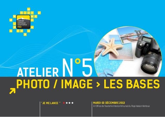 va i s on ventoux touris m e PRO  N°5  atelier PHOTO / IMAGE > LES BASES ''JE ME LANCE ''  MARDI 03 décembre 2013 À l'Offi...