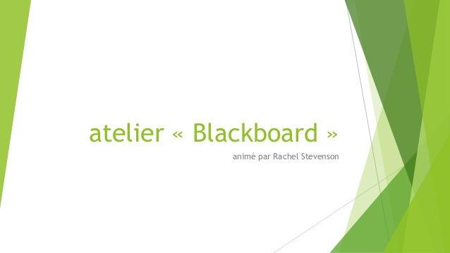 atelier « Blackboard » animé par Rachel Stevenson