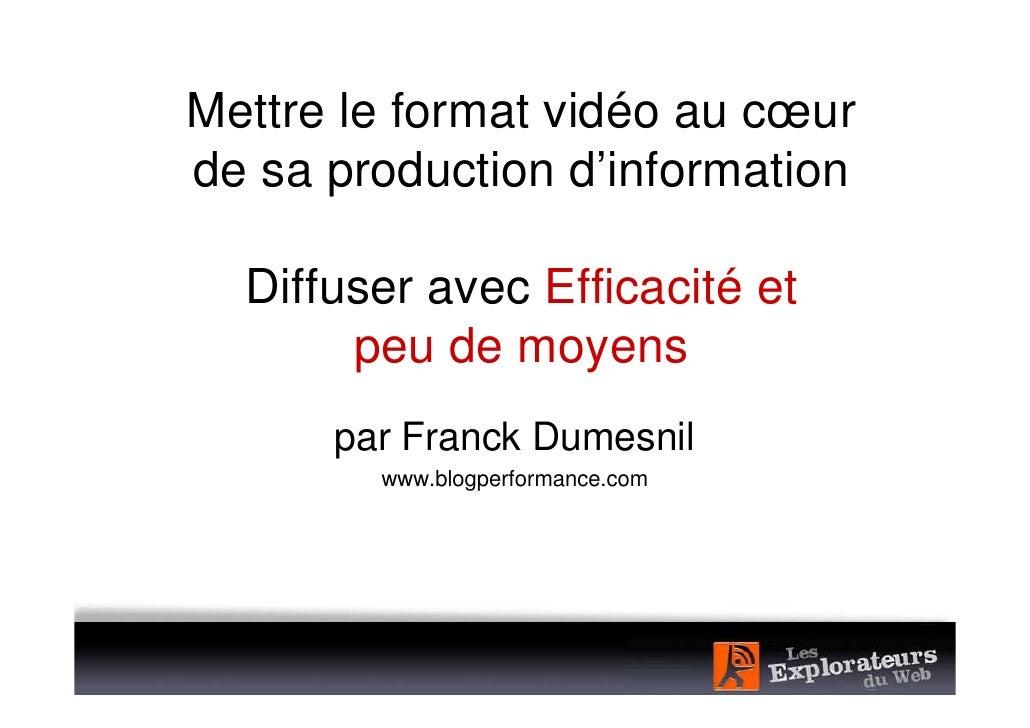 Mettre le format vidéo au cœur de sa production d'information    Diffuser avec Efficacité et        peu de moyens       pa...