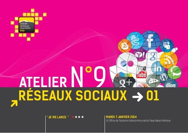 va i s on ventoux touris m e PRO  N°9  atelier réseaux sociaux ''JE ME LANCE ''  01  MARDI 7 janvier 2014 À l'Office de To...