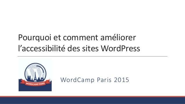 Pourquoi et comment améliorer l'accessibilité des sites WordPress WordCamp Paris 2015