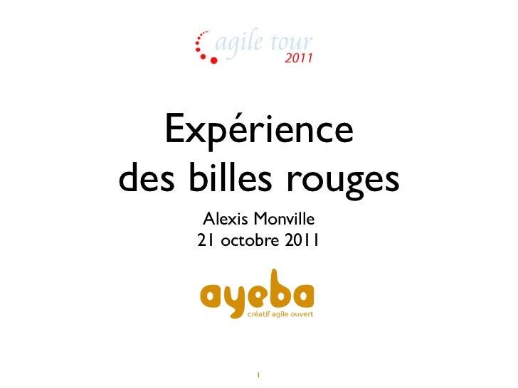 Expériencedes billes rouges     Alexis Monville    21 octobre 2011           1