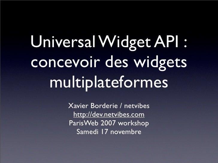 Universal Widget API : concevoir des widgets   multiplateformes      Xavier Borderie / netvibes       http://dev.netvibes....