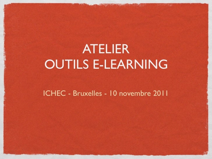 ATELIEROUTILS E-LEARNINGICHEC - Bruxelles - 10 novembre 2011