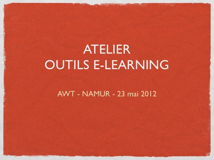 ATELIEROUTILS E-LEARNING AWT - NAMUR - 23 mai 2012