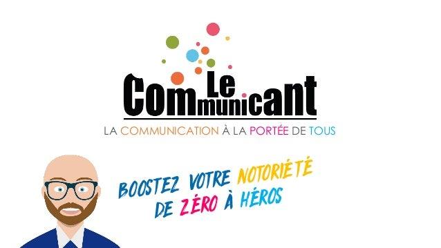 BOOSTEZ VOTRE NOTORIÉTÉ DE ZÉRO À HÉROS LA COMMUNICATION À LA PORTÉE DE TOUS