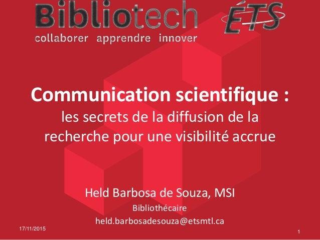 Communication scientifique : les secrets de la diffusion de la recherche pour une visibilité accrue Held Barbosa de Souza,...