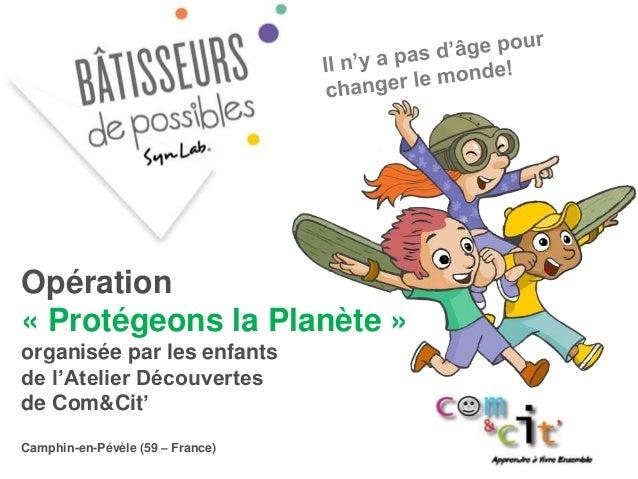 Opération « Protégeons la Planète » organisée par les enfants de l'Atelier Découvertes de Com&Cit' Camphin-en-Pévèle (59 –...
