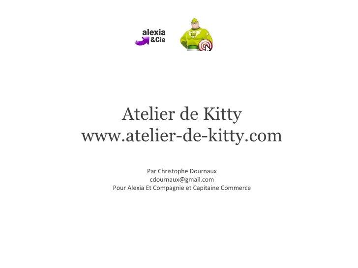 Atelier de Kitty www.atelier-de-kitty.com Par Christophe Dournaux [email_address] Pour Alexia Et Compagnie et Capitaine Co...