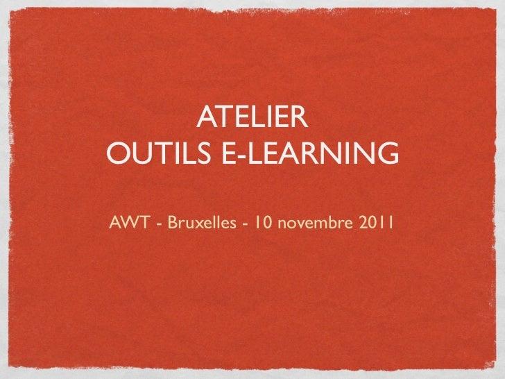 ATELIEROUTILS E-LEARNINGAWT - Bruxelles - 10 novembre 2011