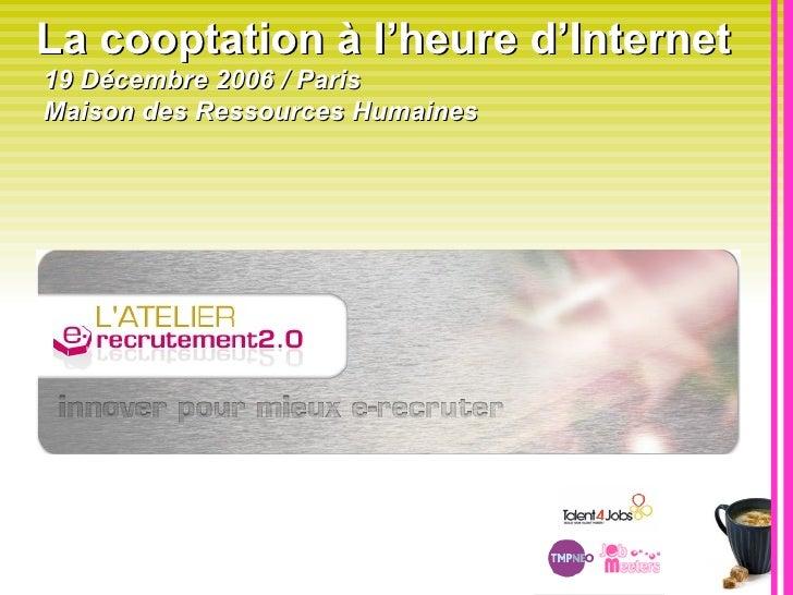 La cooptation à l'heure d'Internet   19 Décembre 2006 / Paris   Maison des Ressources Humaines