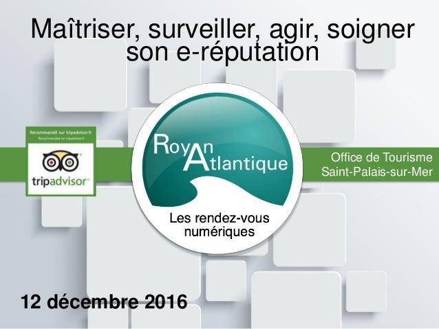 Maîtriser, surveiller, agir, soigner son e-réputation 12 décembre 2016 Office de Tourisme Saint-Palais-sur-Mer