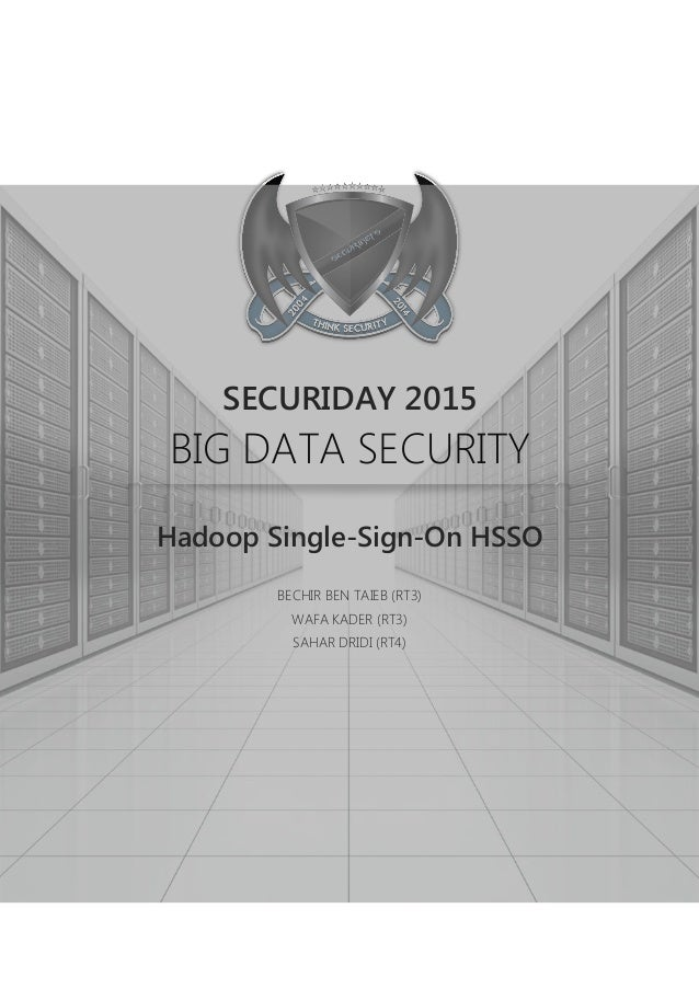 Hadoop Single-Sign-On HSSO BECHIR BEN TAIEB (RT3) WAFA KADER (RT3) SAHAR DRIDI (RT4) SECURIDAY 2015 BIG DATA SECURITY