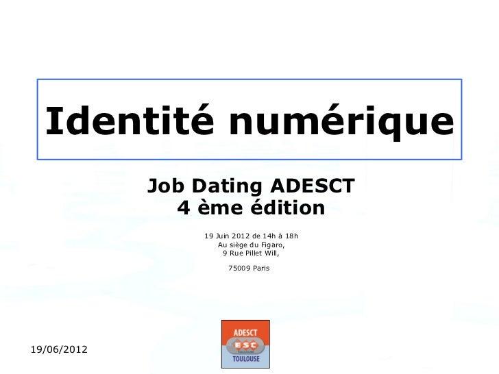 Identité numérique             Job Dating ADESCT               4 ème édition                 19 Juin 2012 de 14h à 18h    ...