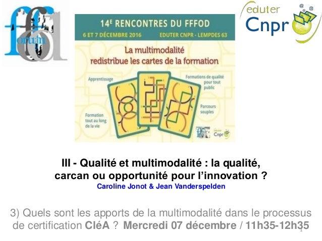 III - Qualité et multimodalité : la qualité, carcan ou opportunité pour l'innovation ? Caroline Jonot & Jean Vanderspelden...