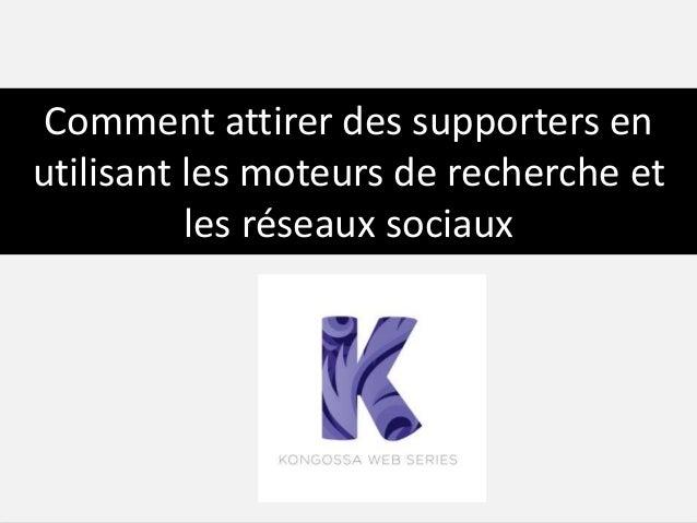 Comment attirer des supporters en  utilisant les moteurs de recherche et  les réseaux sociaux