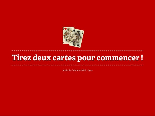 Tirez deux cartes pour commencer !  Atelier La Cuisine du Web -Lyon