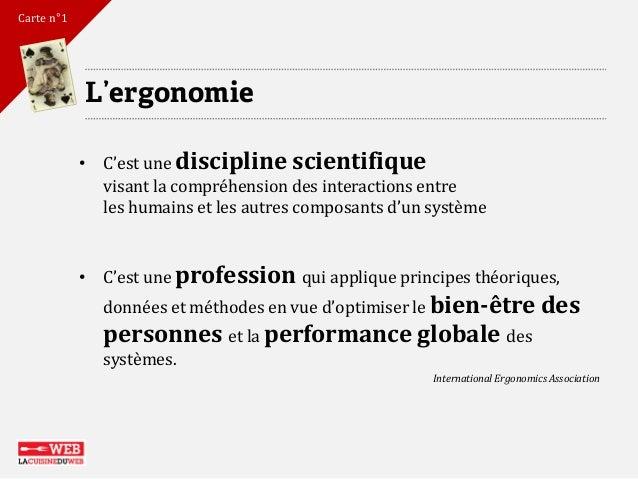 L'ergonomie  •C'est une discipline scientifique visant la compréhension des interactions entre les humains et les autres c...