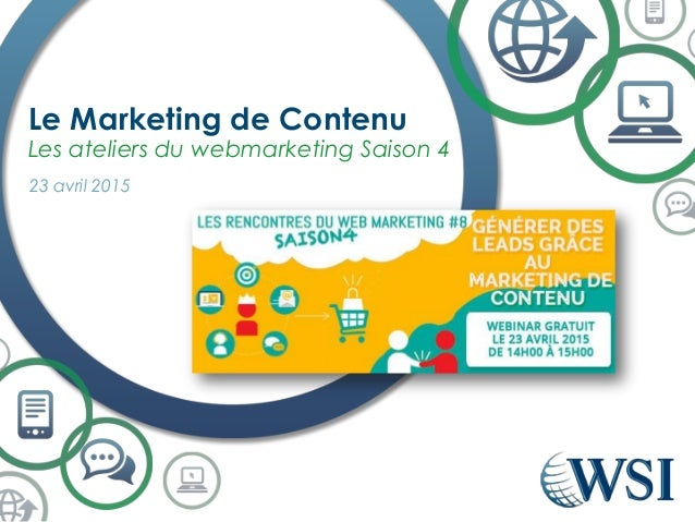 Le Marketing de Contenu Les ateliers du webmarketing Saison 4 23 avril 2015
