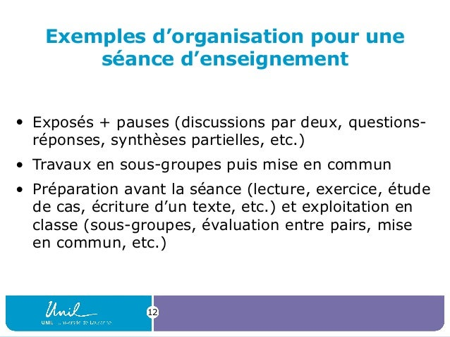 Exemples d'organisation pour une séance d'enseignement • Exposés + pauses (discussions par deux, questions- réponses, synt...