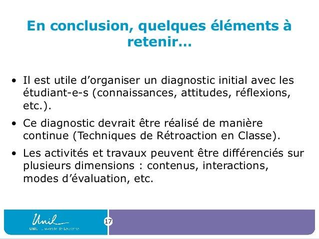 En conclusion, quelques éléments à retenir… • Il est utile d'organiser un diagnostic initial avec les étudiant-e-s (connai...