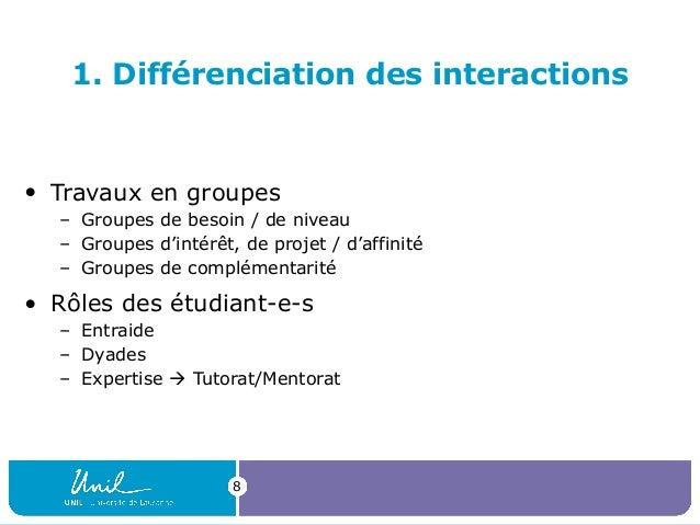 8 1. Différenciation des interactions • Travaux en groupes – Groupes de besoin / de niveau – Groupes d'intérêt, de projet ...