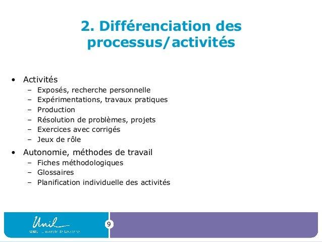 9 2. Différenciation des processus/activités • Activités – Exposés, recherche personnelle – Expérimentations, travaux prat...